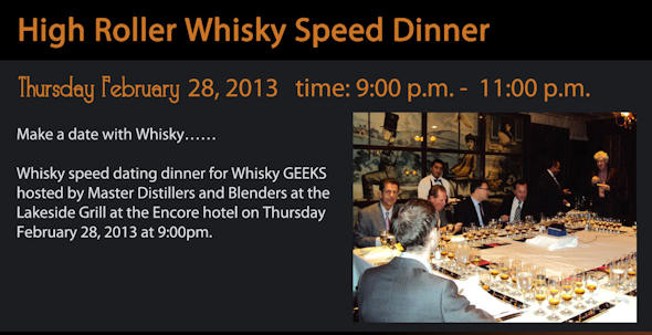 Whisky speed dating dinner for Whisky GEEKS hosted by Master Distillers and Blenders at the Lakeside Grill at the Encore hotel on Thursday February 28, 2013 at 9:00pm.